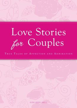 Love Stories for Couples: True tales of affection and admiration
