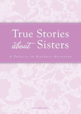 True Stories about Sisters: A tribute to sisterly devotion