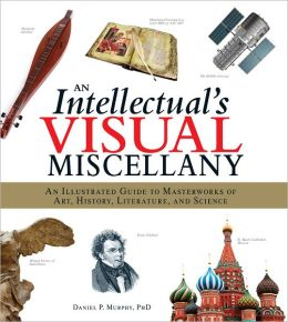 An Intellectual's Visual Miscellany: An Illustrated Guide to Masterworks of Art, History, Literature, and Science
