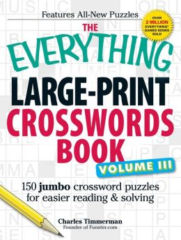 The Everything Large-Print Crosswords Book, Volume III: 150 jumbo crossword puzzles for easier reading & solving
