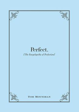 Perfect.: The Encyclopedia of Perfection