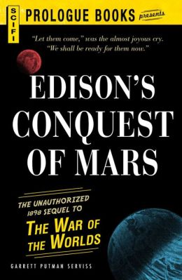 Edison?s Conquest Of Mars: The Unauthorized 1888 Sequel to The War of the Worlds