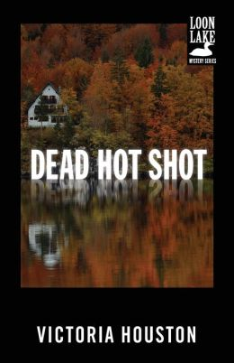 Dead Hot Shot (Loon Lake Fishing Mystery Series #9)