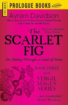 The Scarlet Fig: Or, Slowly Through a Land of Stone, Book Three of the Vergil Magus Series