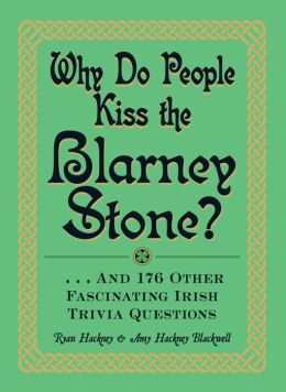 Why Do People Kiss the Blarney Stone?: And 176 Other Fascinating Irish Trivia Questions