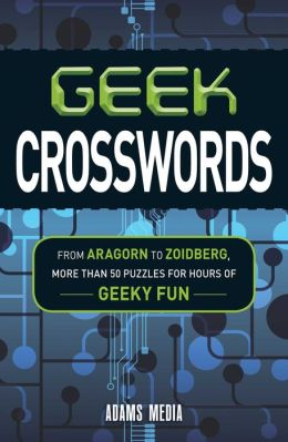 Geek Crosswords: From Aragorn to Zoidberg, More Than 50 Puzzles for Hours of Geeky Fun