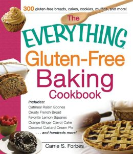 The Everything Gluten-Free Baking Cookbook: Includes Oatmeal Raisin Scones, Crusty French Bread, Favorite Lemon Squares, Orange Ginger Carrot Cake, Coconut Custard Cream Pie and hundreds more!