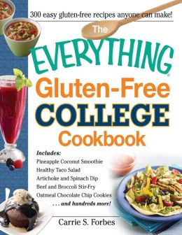 The Everything Gluten-Free College Cookbook: Includes Pineapple Coconut Smoothie, Healthy Taco Salad, Artichoke and Spinach Dip, Beef and Broccoli Stir-Fry, Oatmeal Chocolate Chip Cookies and Hundreds More!