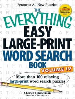 The Everything Easy Large-Print Word Search Book, Volume IV: More than 100 relaxing large-print word search puzzles