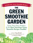 Book Cover Image. Title: The Green Smoothie Garden:  Grow Your Own Produce for the Most Nutritious Green Smoothie Recipes Possible!, Author: Tracy Russell