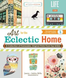 The Custom Art Collection - Art for the Eclectic Home: A Collection of Frameable, Original Prints from Top Artists