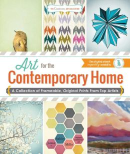 The Custom Art Collection - Art for the Contemporary Home: A Collection of Frameable, Original Prints from Top Artists