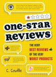 Book Cover Image. Title: One-Star Reviews:  The Very Best Reviews of the Very Worst Products, Author: C. Coville