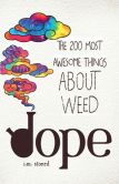Book Cover Image. Title: Dope:  The 200 Most Awesome Things About Weed, Author: I.M. Stoned