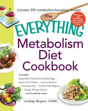 The Everything Metabolism Diet Cookbook: Includes Veggie-Packed Scrambled Eggs, Spicy Lentil Wraps, Lemon Spinach Artichoke Dip, Stuffed Filet Mignon, Ginger Mango Sorbet, and Hundreds More!
