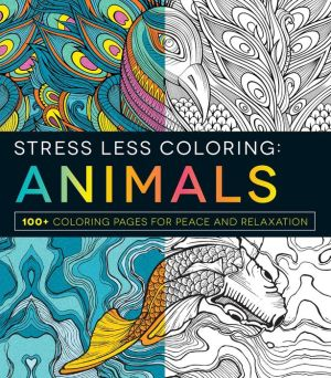 Stress Less Coloring - Animals: 100+ Coloring Pages for Peace and Relaxation