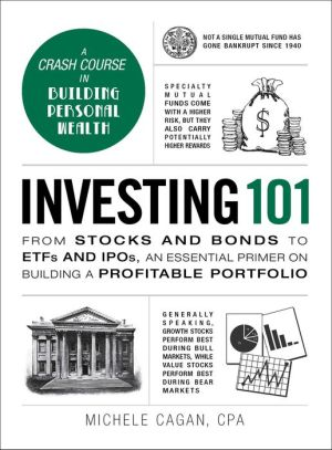 Investing 101: From Stocks and Bonds to EFTs and IPOs, an Essential Primer on Building a Profitable Portfolio
