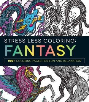 Stress Less Coloring - Fantasy: 100+ Coloring Pages for Fun and Relaxation