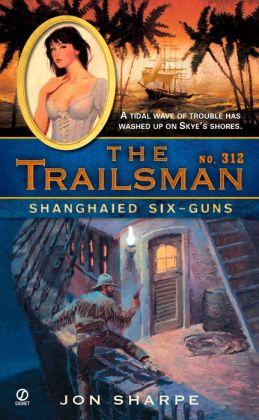 The Shanghaied Six-Guns (Trailsman Series #312)