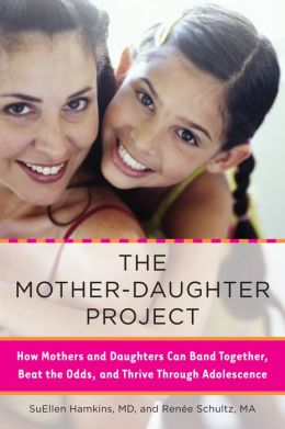 The Mother-Daughter Project: How Mothers and Daughters Can Band Together, Beat the Odds,and Thrive Through Ad olescence