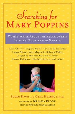 Searching for Mary Poppins: Women Write About the Relationship Between Mothers and Nannies