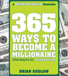 365 Ways to Become a Millionaire: (Without Being Born One)