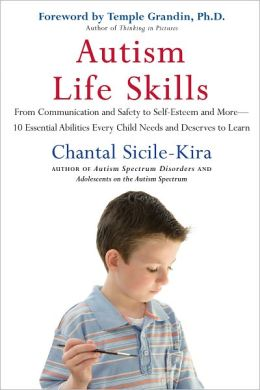 Autism Life Skills: From Communication and Safety to Self-Esteem and More - 10 Essential AbilitiesEvery Child Needs and Deserves to Learn