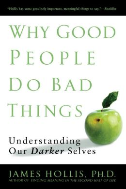 Why Good People Do Bad Things: Understanding Our Darker Selves