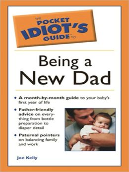 The Pocket Idiot's Guide to Being a New Dad