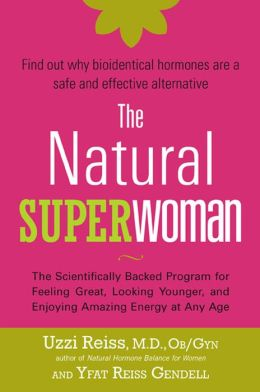 The Natural Superwoman: The Scientifically Backed Program for Feeling Great, Looking Younger,and Enjoying Amazing Energy at Any Age