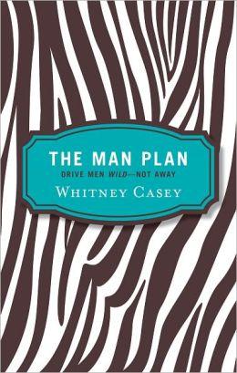 The Man Plan: Drive Men Wild-- Not Away