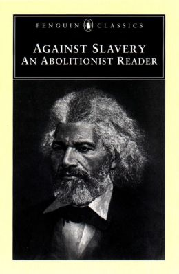 Against Slavery: An Abolitionist Reader