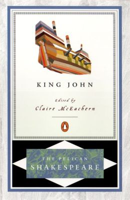 King John (Pelican Shakespeare Series)