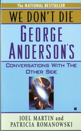 We Don't Die: George Anderson's Conversations with the Other Side