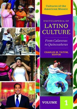 Encyclopedia of Latino Culture [3 volumes]: From Calaveras to Quinceaneras