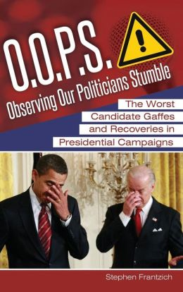 O.O.P.S.: Observing Our Politicians Stumble: The Worst Candidate Gaffes and Recoveries in Presidential Campaigns