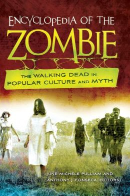 Encyclopedia of the Zombie: The Walking Dead in Popular Culture and Myth