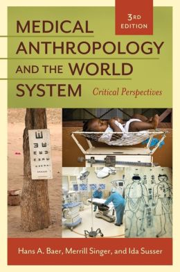 Medical Anthropology and the World System: Critical Perspectives