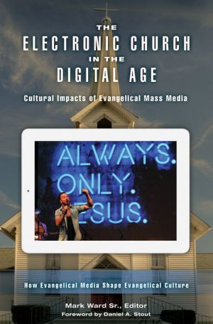 The Electronic Church in the Digital Age: Cultural Impacts of Evangelical Mass Media
