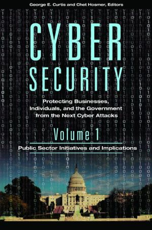 Cyber Security [3 volumes]: Protecting Businesses, Individuals, and the Government from the Next Cyber Attacks