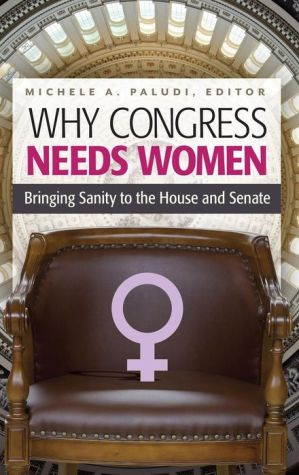 Why Congress Needs Women: Bringing Sanity to the House and Senate
