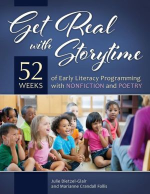 Get Real with Storytime: 52 Weeks of Early Literacy Programming with Nonfiction and Poetry
