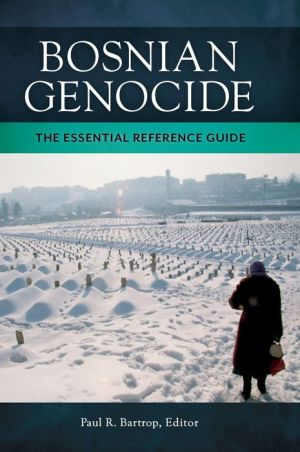 Bosnian Genocide: The Essential Reference Guide