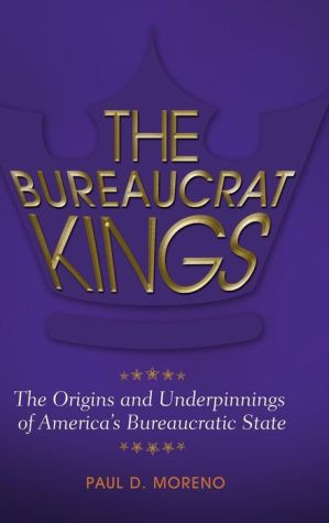 The Bureaucrat Kings: The Origins and Underpinnings of America's Bureaucratic State