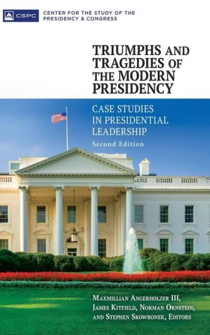 Triumphs and Tragedies of the Modern Presidency: Case Studies in Presidential Leadership, 2nd Edition