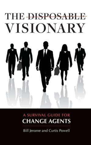 The Disposable Visionary: A Survival Guide for Change Agents