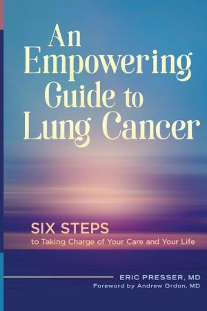 An Empowering Guide to Lung Cancer: Six Steps to Take Charge of Your Care and Your Life