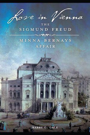 Love in Vienna: The Sigmund Freud-Minna Bernays Affair