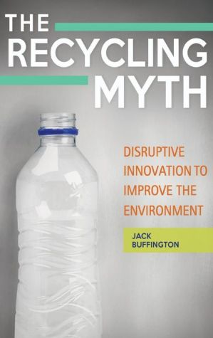 The Recycling Myth: Disruptive Innovation to Improve the Environment