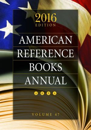 American Reference Books Annual: 2016 Edition, Volume 47
